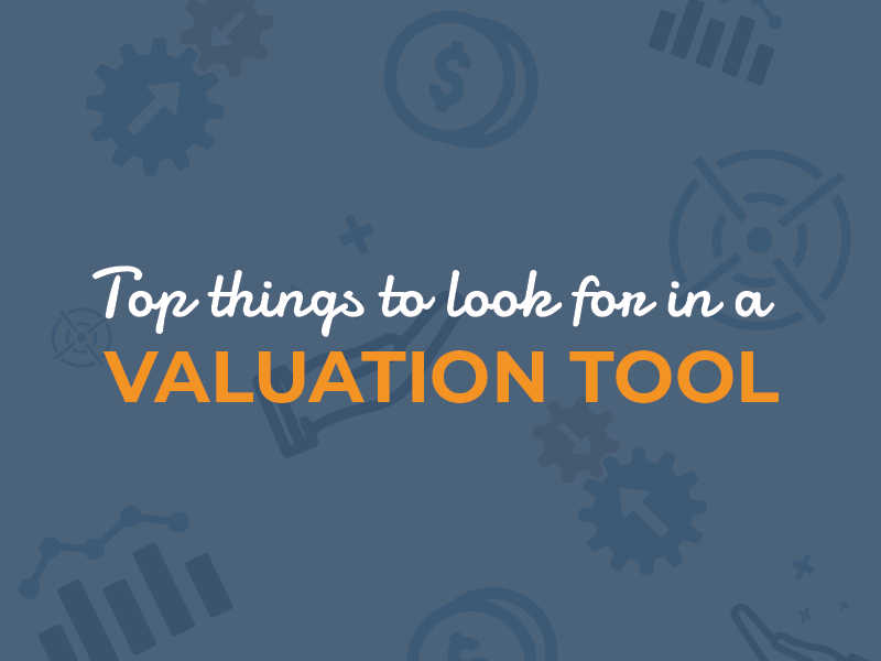 Top things to look for in a valuation tool